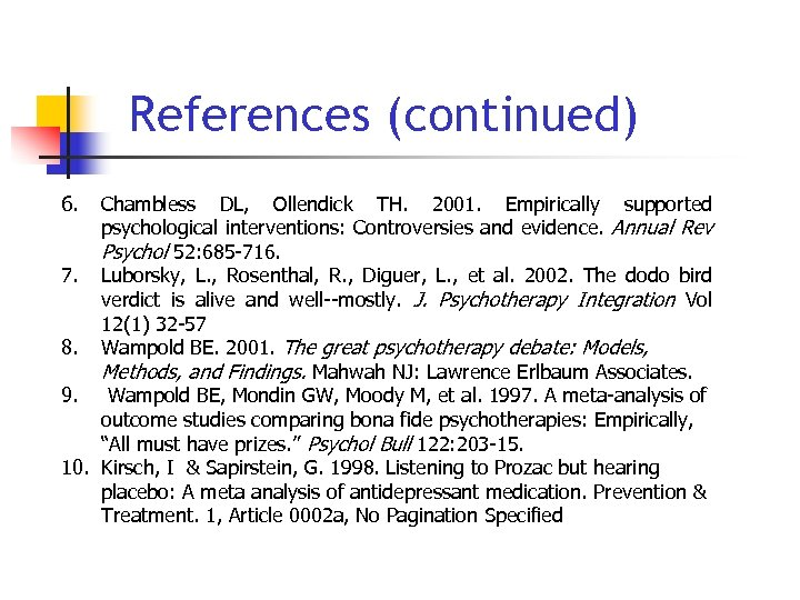 References (continued) 6. Chambless DL, Ollendick TH. 2001. Empirically supported psychological interventions: Controversies and
