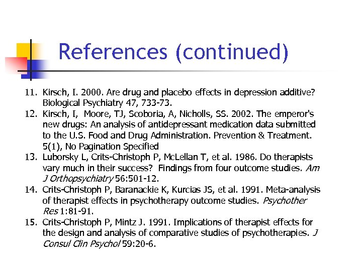 References (continued) 11. Kirsch, I. 2000. Are drug and placebo effects in depression additive?