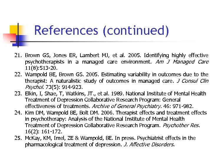 References (continued) 21. Brown GS, Jones ER, Lambert MJ, et al. 2005. Identifying highly