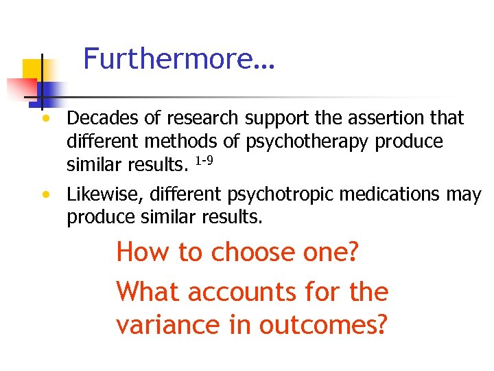 Furthermore… • Decades of research support the assertion that different methods of psychotherapy produce