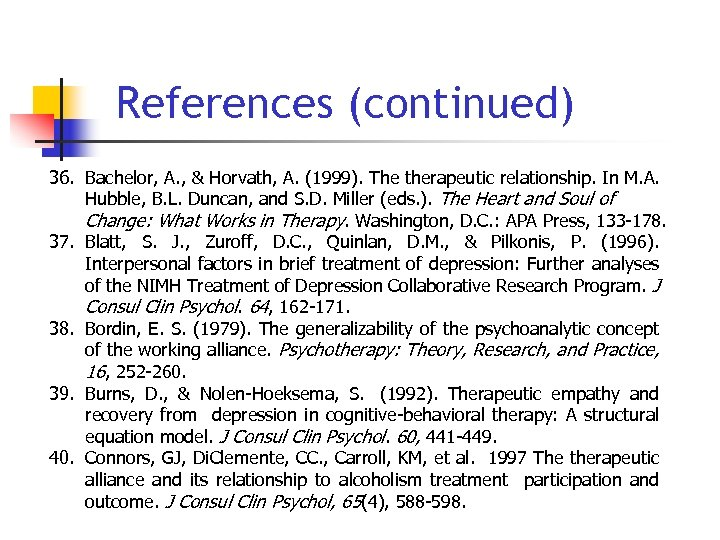 References (continued) 36. Bachelor, A. , & Horvath, A. (1999). The therapeutic relationship. In
