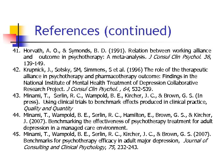 References (continued) 41. Horvath, A. O. , & Symonds, B. D. (1991). Relation between