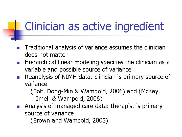 Clinician as active ingredient n n Traditional analysis of variance assumes the clinician does