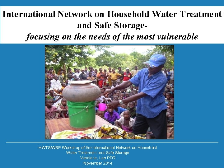 International Network on Household Water Treatment and Safe Storagefocusing on the needs of the