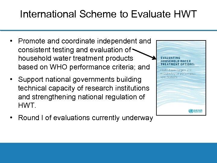 International Scheme to Evaluate HWT • Promote and coordinate independent and consistent testing and