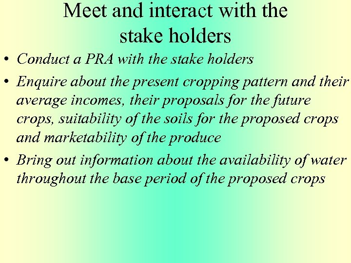 Meet and interact with the stake holders • Conduct a PRA with the stake