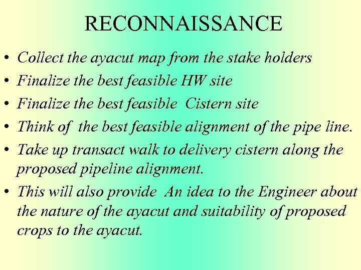 RECONNAISSANCE • • • Collect the ayacut map from the stake holders Finalize the