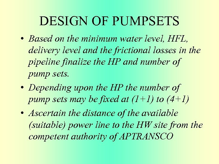 DESIGN OF PUMPSETS • Based on the minimum water level, HFL, delivery level and