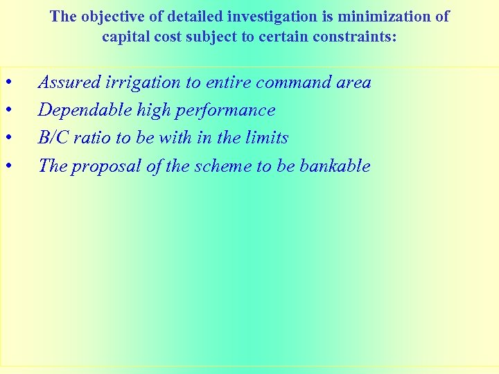 The objective of detailed investigation is minimization of capital cost subject to certain constraints: