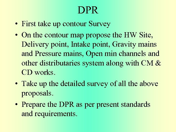 DPR • First take up contour Survey • On the contour map propose the