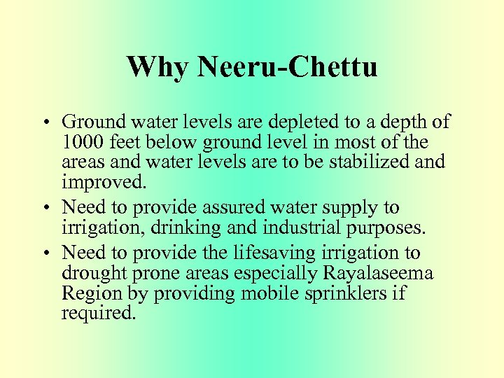 Why Neeru-Chettu • Ground water levels are depleted to a depth of 1000 feet