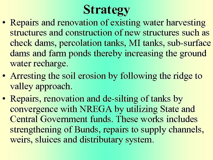 Strategy • Repairs and renovation of existing water harvesting structures and construction of new