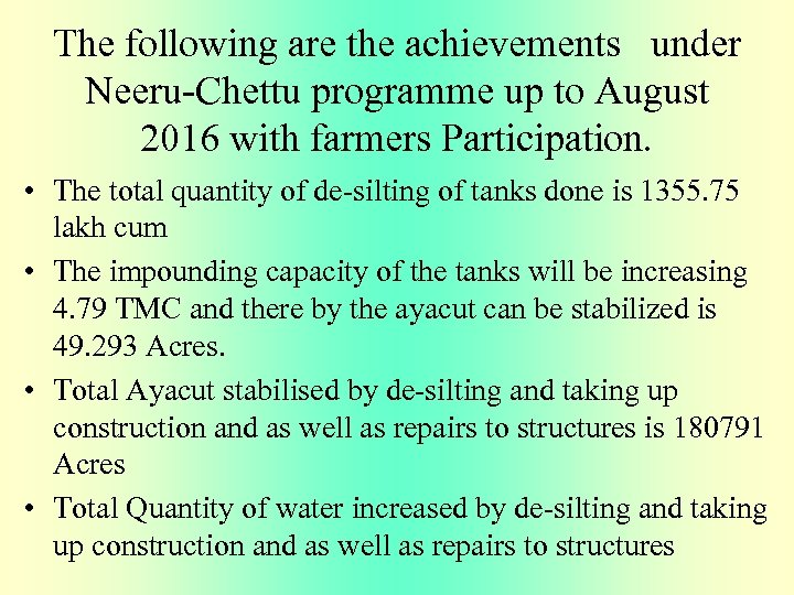 The following are the achievements under Neeru-Chettu programme up to August 2016 with farmers