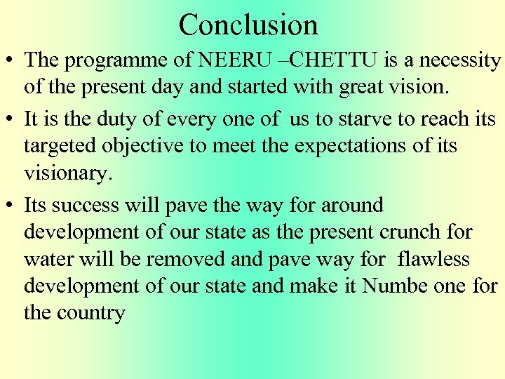 Conclusion • The programme of NEERU –CHETTU is a necessity of the present day