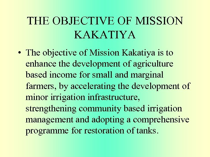 THE OBJECTIVE OF MISSION KAKATIYA • The objective of Mission Kakatiya is to enhance