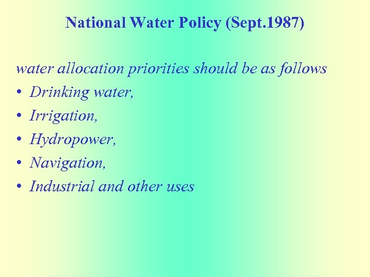 National Water Policy (Sept. 1987) water allocation priorities should be as follows • Drinking