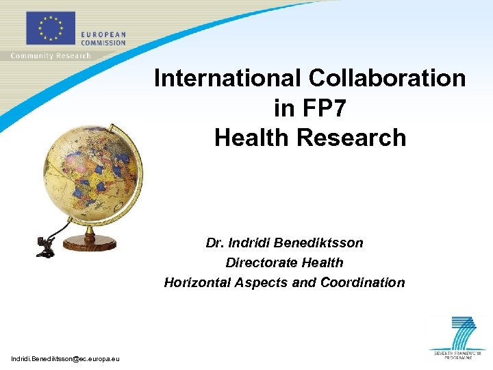 International Collaboration in FP 7 Health Research Dr. Indridi Benediktsson Directorate Health Horizontal Aspects