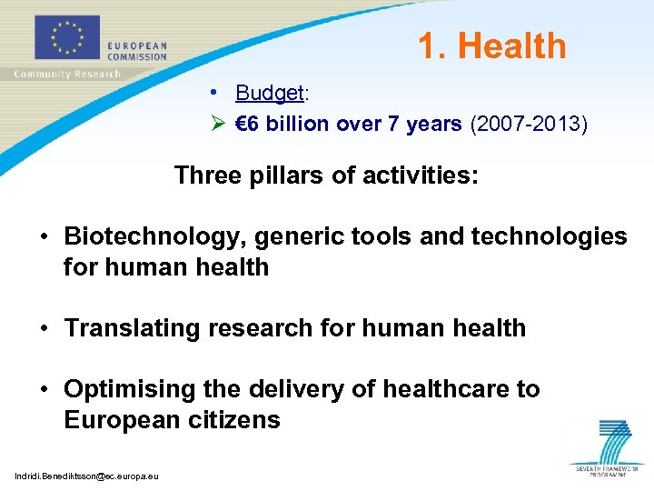 1. Health • Budget: Ø € 6 billion over 7 years (2007 -2013) Three
