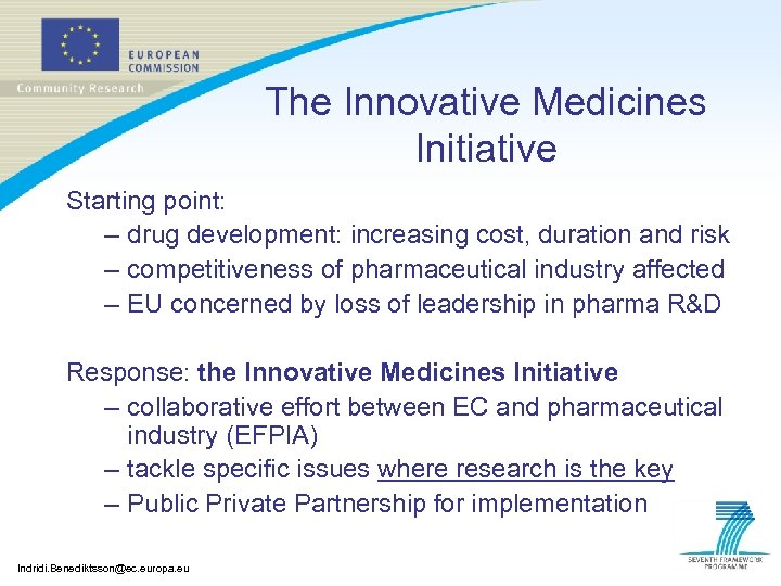 The Innovative Medicines Initiative Starting point: – drug development: increasing cost, duration and risk