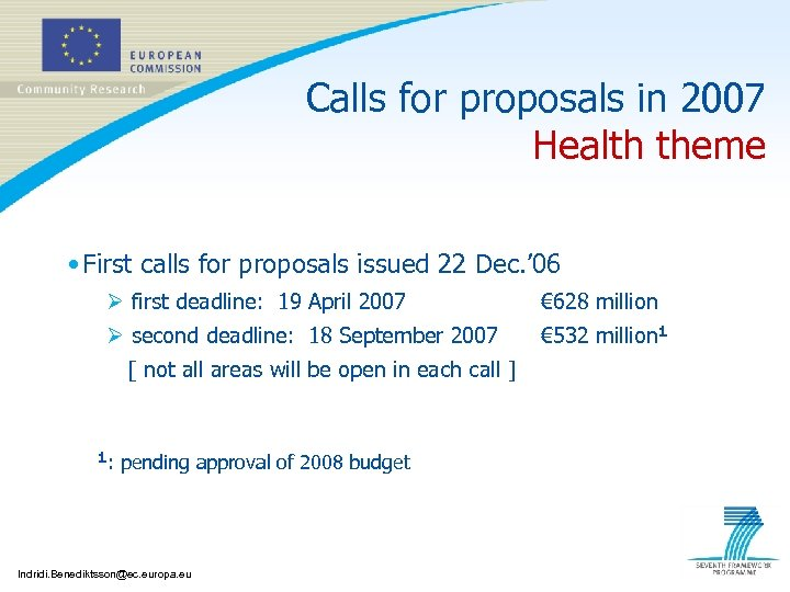 Calls for proposals in 2007 Health theme • First calls for proposals issued 22