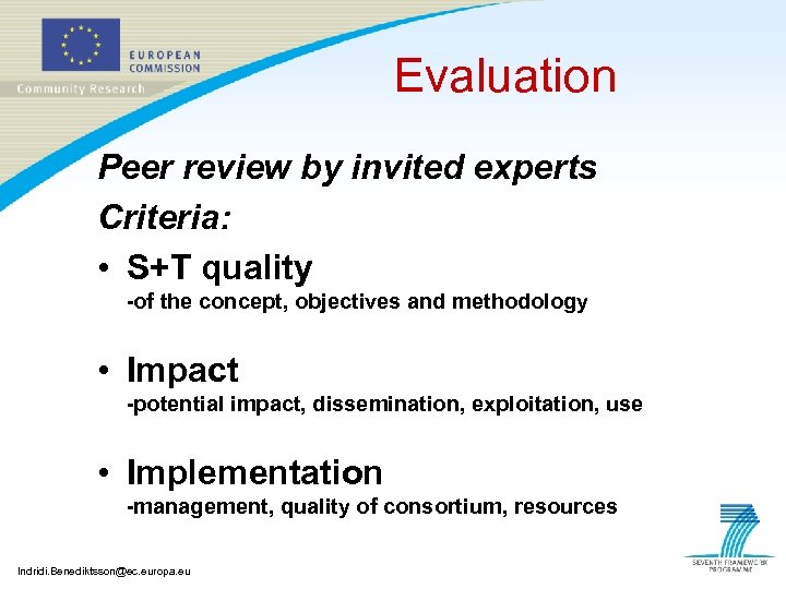 Evaluation Peer review by invited experts Criteria: • S+T quality -of the concept, objectives