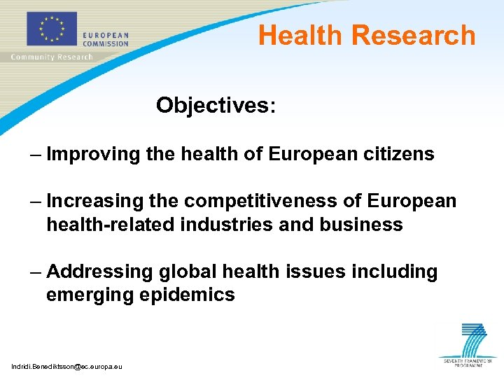 Health Research Objectives: – Improving the health of European citizens – Increasing the competitiveness