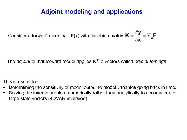 Adjoint modeling and applications Consider a forward model y = F(x) with Jacobian matrix