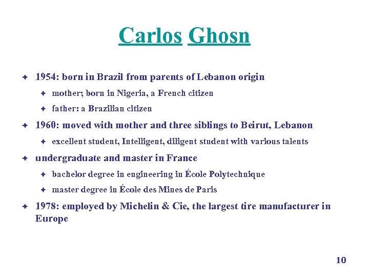 Carlos Ghosn è 1954: born in Brazil from parents of Lebanon origin è è