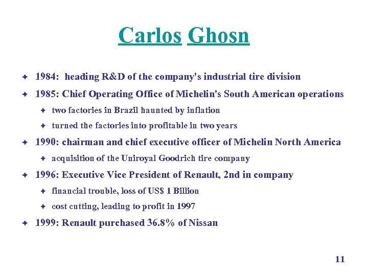 Carlos Ghosn è 1984: heading R&D of the company's industrial tire division è 1985: