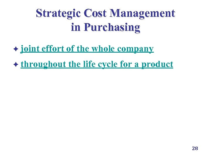 Strategic Cost Management in Purchasing è joint effort of the whole company è throughout