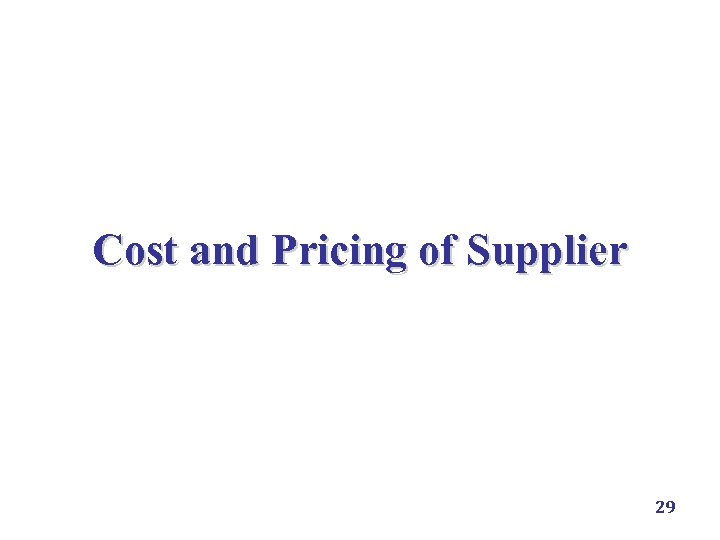 Cost and Pricing of Supplier 29