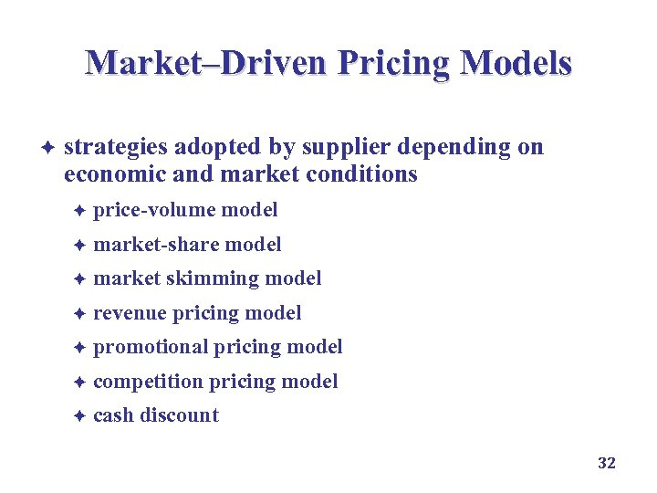 Market–Driven Pricing Models è strategies adopted by supplier depending on economic and market conditions