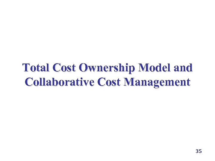 Total Cost Ownership Model and Collaborative Cost Management 35