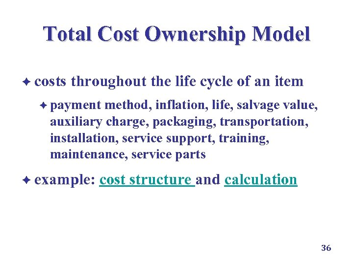Total Cost Ownership Model è costs throughout the life cycle of an item è