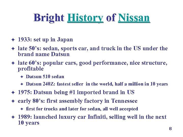 Bright History of Nissan è è è 1933: set up in Japan late 50's: