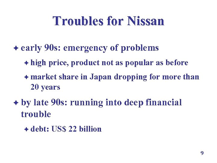 Troubles for Nissan è early 90 s: emergency of problems è high price, product
