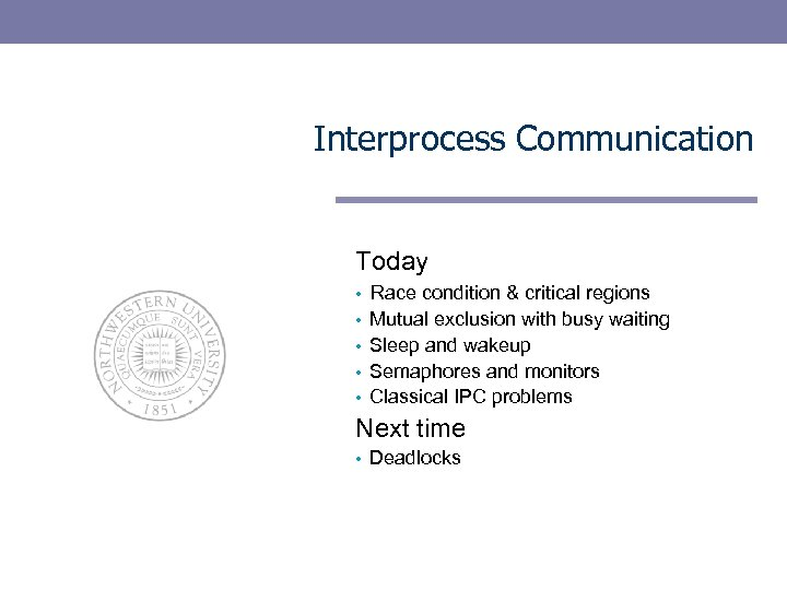 Interprocess Communication Today • Race condition & critical regions Mutual exclusion with busy waiting