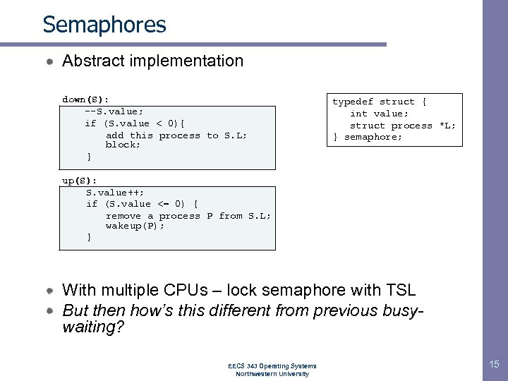 Semaphores Abstract implementation down(S): --S. value; if (S. value < 0){ add this process