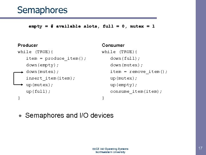 Semaphores empty = # available slots, full = 0, mutex = 1 Producer while