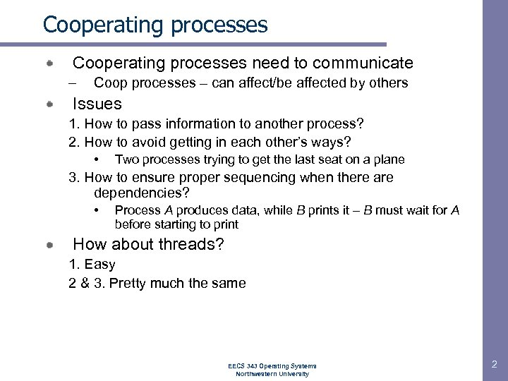 Cooperating processes need to communicate – Coop processes – can affect/be affected by others