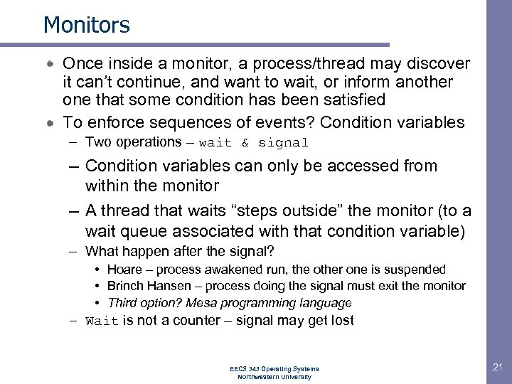 Monitors Once inside a monitor, a process/thread may discover it can't continue, and want