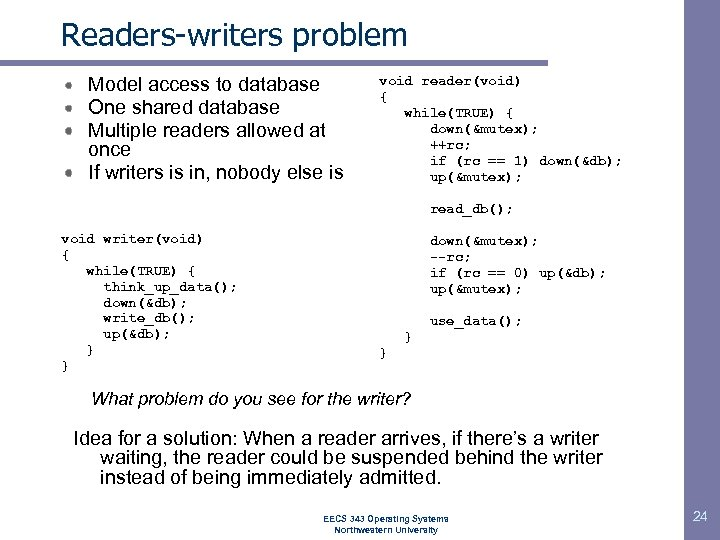 Readers-writers problem Model access to database One shared database Multiple readers allowed at once