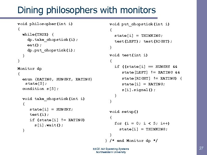 Dining philosophers with monitors void philosopher(int i) { while(TRUE) { dp. take_chopstick(i); eat(); dp.