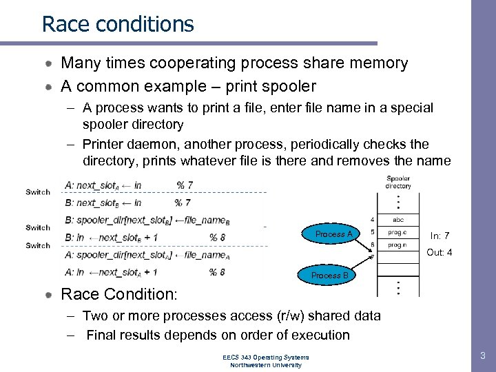 Race conditions Many times cooperating process share memory A common example – print spooler