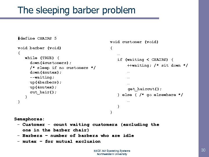 The sleeping barber problem #define CHAIRS 5 void barber (void) { while (TRUE) {