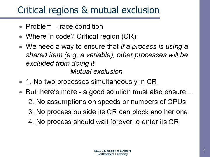Critical regions & mutual exclusion Problem – race condition Where in code? Critical region