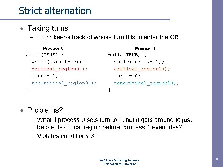 Strict alternation Taking turns – turn keeps track of whose turn it is to
