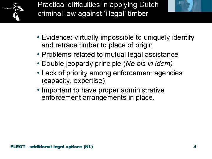 Practical difficulties in applying Dutch criminal law against 'illegal' timber • Evidence: virtually impossible
