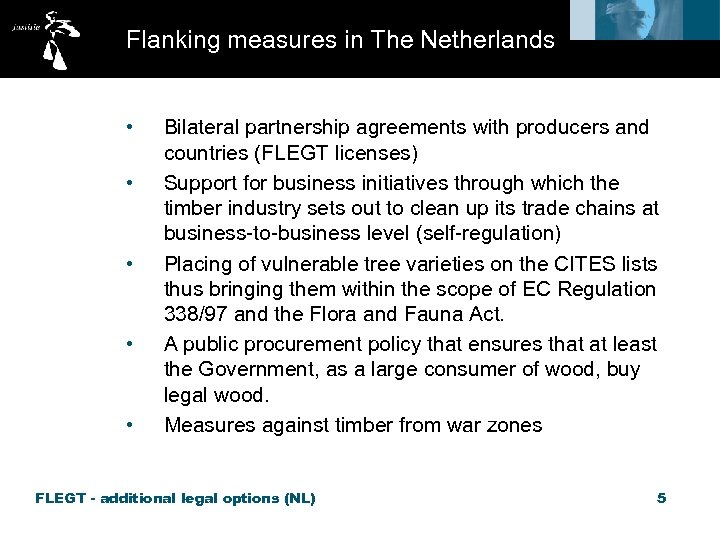 Flanking measures in The Netherlands • • • Bilateral partnership agreements with producers and