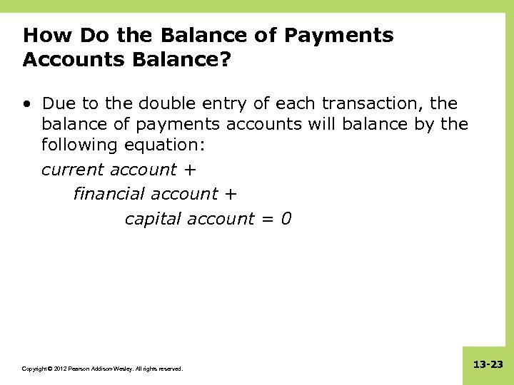 How Do the Balance of Payments Accounts Balance? • Due to the double entry